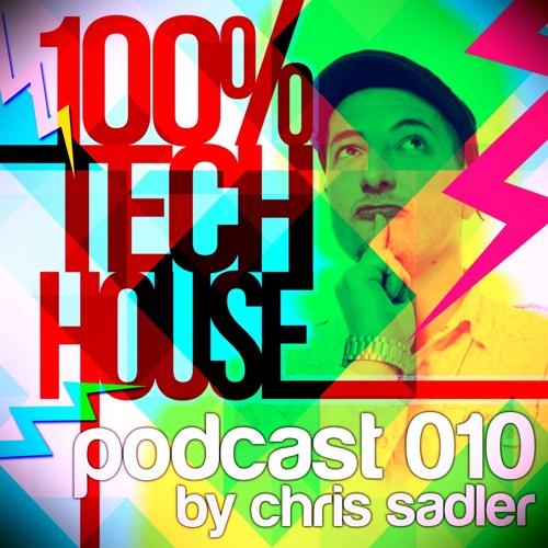 100% Tech House Podcast 010 By Chris Sadler