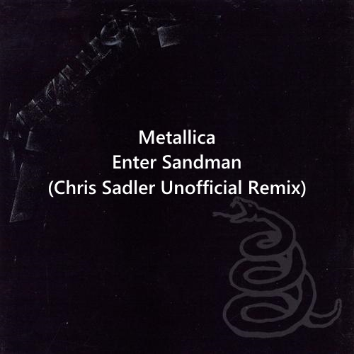 Metallica - Enter Sandman (Chris Sadler Unofficial Remix)