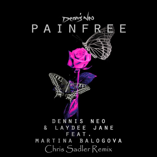 Dennis Neo & Laydee Jane feat. Martina Balogová - Painfree (Chris Sadler Remix)
