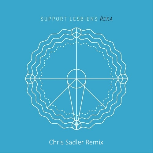 Support Lesbiens - Řeka (Chris Sadler Remix) Full Version